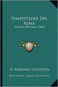 Tempestades del Alma: Novela Original (1882) - D. Mariano Capdepon
