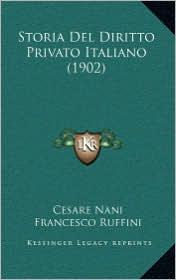 Storia Del Diritto Privato Italiano (1902) - Cesare Nani, Francesco Ruffini (Editor)