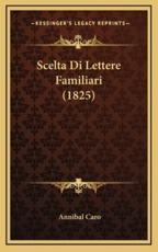 Scelta Di Lettere Familiari (1825) - Annibal Caro