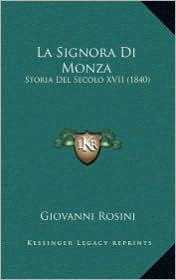 La Signora Di Monza: Storia Del Secolo XVII (1840) - Giovanni Rosini