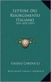 Letture Del Risorgimento Italiano: 1831-1870 (1897) - Giosue Carducci