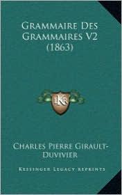 Grammaire Des Grammaires V2 (1863) - Charles Pierre Girault-Duvivier
