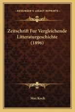 Zeitschrift Fur Vergleichende Litteraturgeschichte (1896) - Max Koch (editor)
