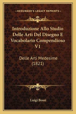 Introduzione Allo Studio Delle Arti Del Disegno E Vocabolario Compendioso V1: Delle Arti Medesime (1821)