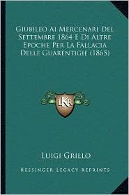 Giubileo Ai Mercenari Del Settembre 1864 E Di Altre Epoche Per La Fallacia Delle Guarentigie (1865) - Luigi Grillo
