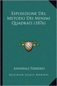 Esposizione del Metodo Dei Minimi Quadrati (1876)