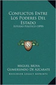 Conflictos Entre Los Poderes del Estado: Estudio Politico (1890)