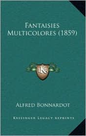 Fantaisies Multicolores (1859) - Alfred Bonnardot