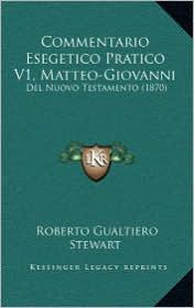 Commentario Esegetico Pratico V1, Matteo-Giovanni: Del Nuovo Testamento (1870) - Roberto Gualtiero Stewart