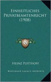Einheitliches Privatbeamtenrecht (1908) - Heinz Potthoff