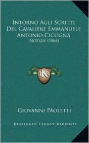 Intorno Agli Scritti del Cavaliere Emmanuele Antonio Cicogna: Notizie (1864)