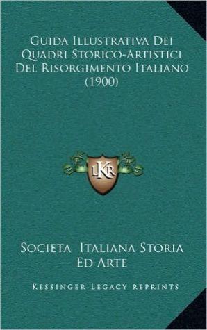 Guida Illustrativa Dei Quadri Storico-Artistici Del Risorgimento Italiano (1900)