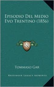 Episodio Del Medio Evo Trentino (1856) - Tommaso Gar