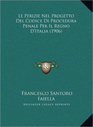 Le Perizie Nel Progetto Del Codice Di Procedura Penale Per Il Regno D'Italia (1906)