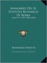 Annuario Del R. Istituto Botanico Di Roma: Anno VII, 1897-1898 (1898) - Romualdi Pirotta