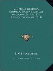 Giornale Di Fisica, Chimica, Storia Naturale Medicina, Ed Argiornale Di Fisica, Chimica, Storia Naturale Medicina, Ed Arti del Regno Italico V6 (1813) - L.V. Brugnatelli