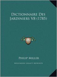 Dictionnaire Des Jardiniers V8 (1785) - Philip Miller