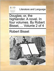 Douglas; or, the highlander. A novel. In four volumes. By Robert Bisset, ... Volume 2 of 4 - Robert Bisset
