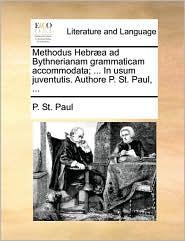 Methodus Hebr]a Ad Bythnerianam Grammaticam Accommodata; ... in Usum Juventutis. Authore P. St. Paul, ...