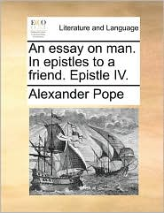An Essay on Man. in Epistles to a Friend. Epistle IV.