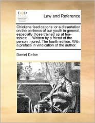 Chickens Feed Capons: Or a Dissertation on the Pertness of Our Youth in General, Especially Those Trained Up at Tea-Tables; ... Written by a