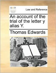An account of the trial of the letter y alias Y. - Thomas Edwards