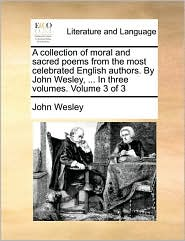A collection of moral and sacred poems from the most celebrated English authors. By John Wesley, ... In three volumes. Volume 3 of 3 - John Wesley