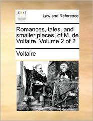 Romances, Tales, and Smaller Pieces, of M. de Voltaire. Volume 2 of 2