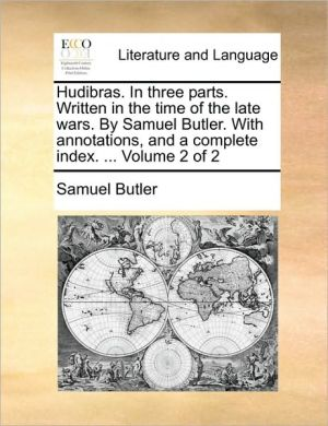Hudibras. In three parts. Written in the time of the late wars. By Samuel Butler. With annotations, and a complete index. . Volume 2 of 2 - Samuel Butler