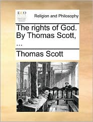 The rights of God. By Thomas Scott, ... - Thomas Scott