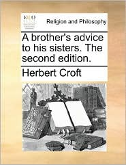 A Brother's Advice to His Sisters. the Second Edition.