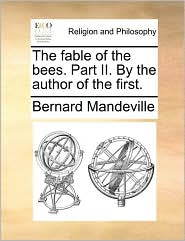 The Fable of the Bees. Part II. by the Author of the First.