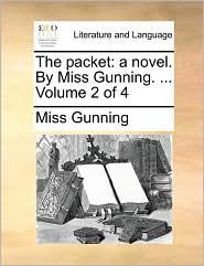 The packet: a novel. By Miss Gunning. ... Volume 2 of 4 - Miss Gunning