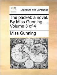 The packet: a novel. By Miss Gunning. ... Volume 3 of 4 - Miss Gunning