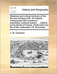 Historical And Critical Memoirs Of The Life And Writings Of M. De Voltaire - L. M. Chaudon