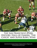 "The San Francisco 49ers: History, Hall-Of-Famers, ""The Catch"" and Super Bowl Wins"