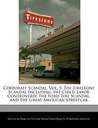 Corporate Scandal, Vol. 5: The Firestone Scandal Including the Child Labor Controversy, the Ford Tire Scandal, and the Great American Streetcar