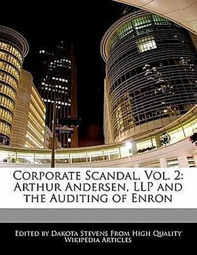 Corporate Scandal, Vol. 2: Arthur Andersen, Llp and the Auditing of Enron - Emeline Fort