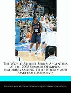 The World Athlete Series: Argentina at the 2008 Summer Olympics, Featuring Sailing, Field Hockey, and Basketball Medalists
