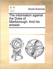 The Information Against The Duke Of Marlborough. And His Answer. - See Notes Multiple Contributors