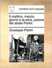Il Mattino, Mezzo Giorno E La Sera, Poema del Abate Parini.