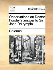 Observations on Doctor Forster's answer to Sir John Dalrymple. - Colonus