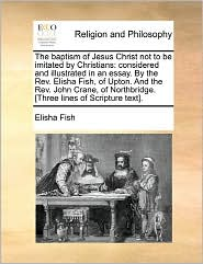 The Baptism Of Jesus Christ Not To Be Imitated By Christians - Elisha Fish