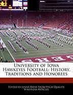 University of Iowa Hawkeyes Football: History, Traditions and Honorees