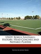 Unlv Rebels Football: History, Head Coaches and Notable Players