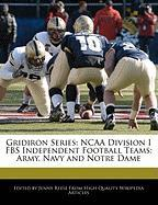 Gridiron Series: NCAA Division I Fbs Independent Football Teams: Army, Navy and Notre Dame