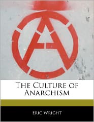The Culture Of Anarchism - Eric Wright