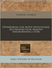 [Hymnorum cum notis opusculu[m], secundu[m] vsum insignis Sarisburiensis.] (1524) - Catholic Church