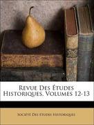 Société Des études Historiques: Revue Des Études Historiques, Volumes 12-13