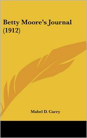 Betty Moore's Journal (1912) - Mabel D. Carry